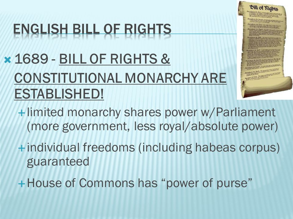  1689 - BILL OF RIGHTS & CONSTITUTIONAL MONARCHY ARE ESTABLISHED.