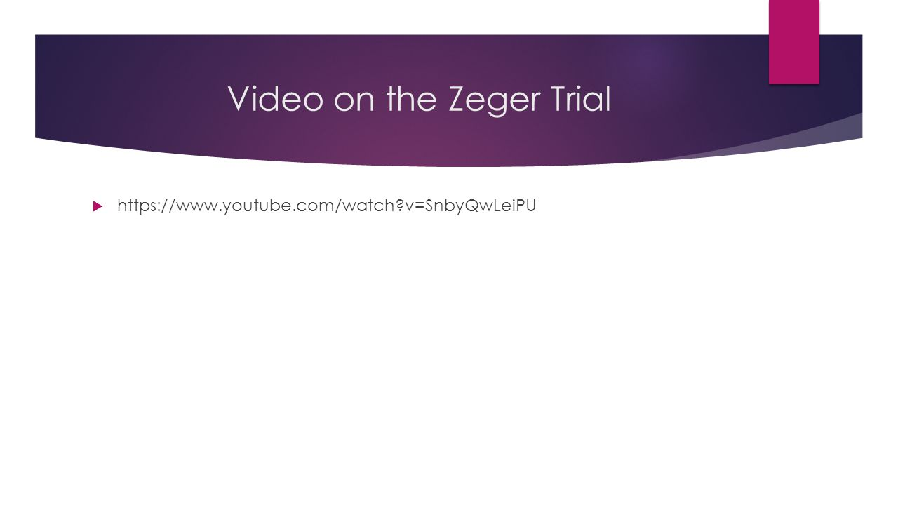 Video on the Zeger Trial  https://www.youtube.com/watch?v=SnbyQwLeiPU