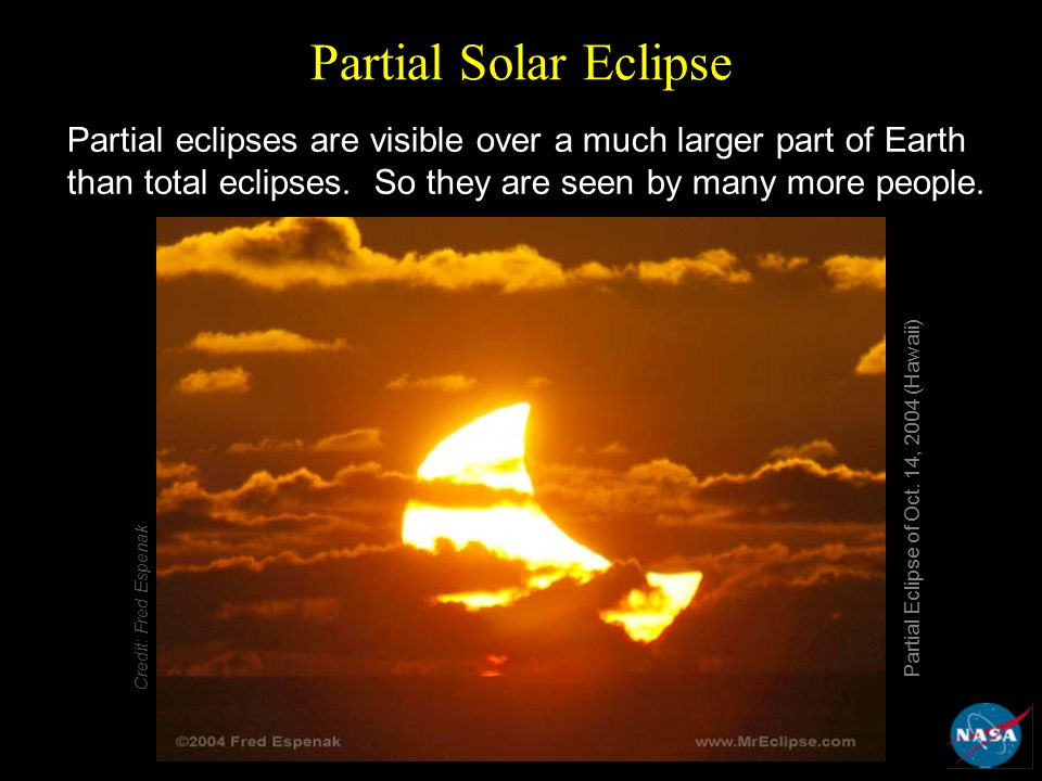 Partial Solar Eclipse Partial eclipses are visible over a much larger part of Earth than total eclipses.