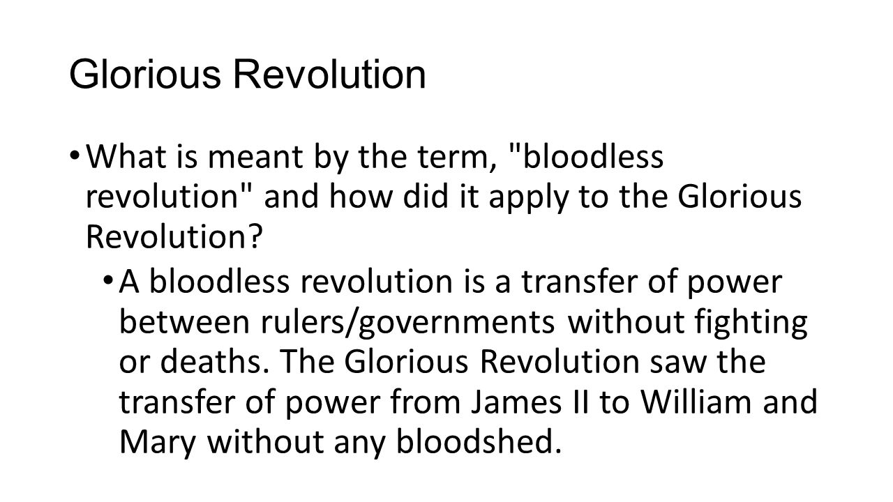 Glorious Revolution How did the Glorious Revolution of 1688 and its aftermath ensure that the English monarchy would thereafter be limited in power.