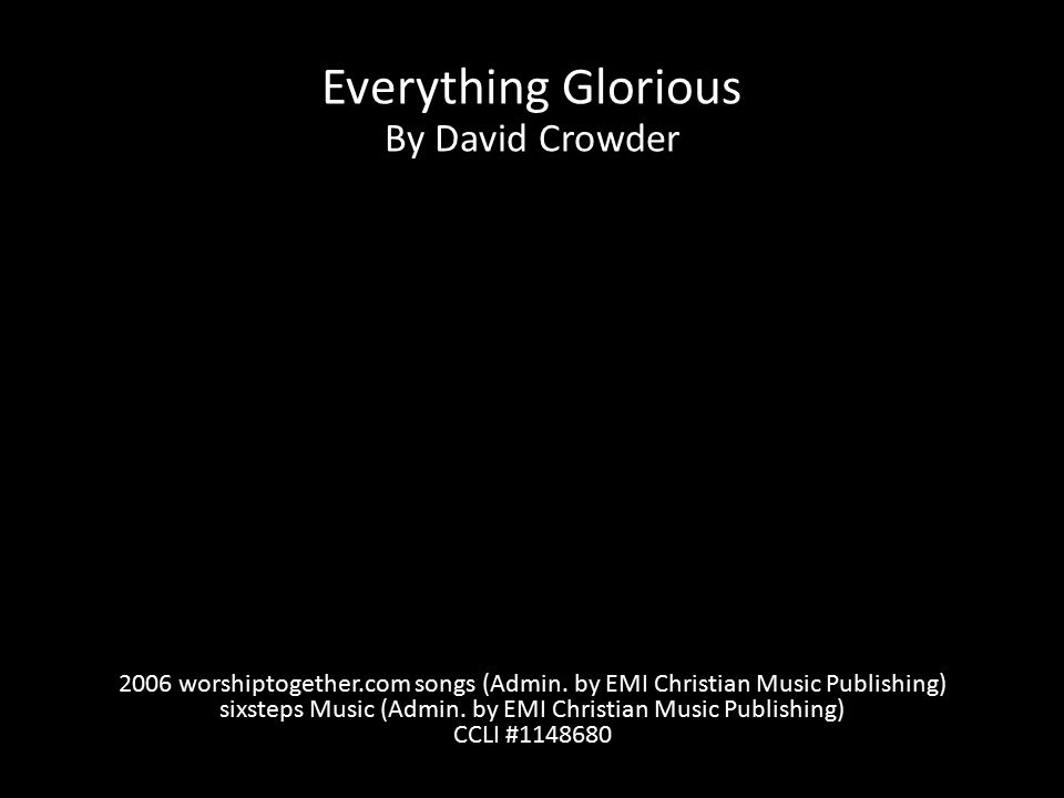 Everything Glorious By David Crowder 2006 worshiptogether.com songs (Admin.