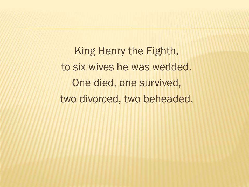 King Henry the Eighth, to six wives he was wedded.