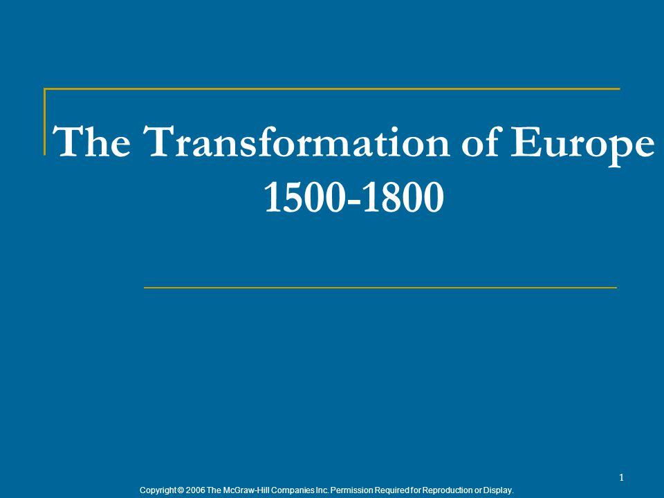 Copyright © 2006 The McGraw-Hill Companies Inc. Permission Required for Reproduction or Display. 1 The Transformation of Europe 1500-1800
