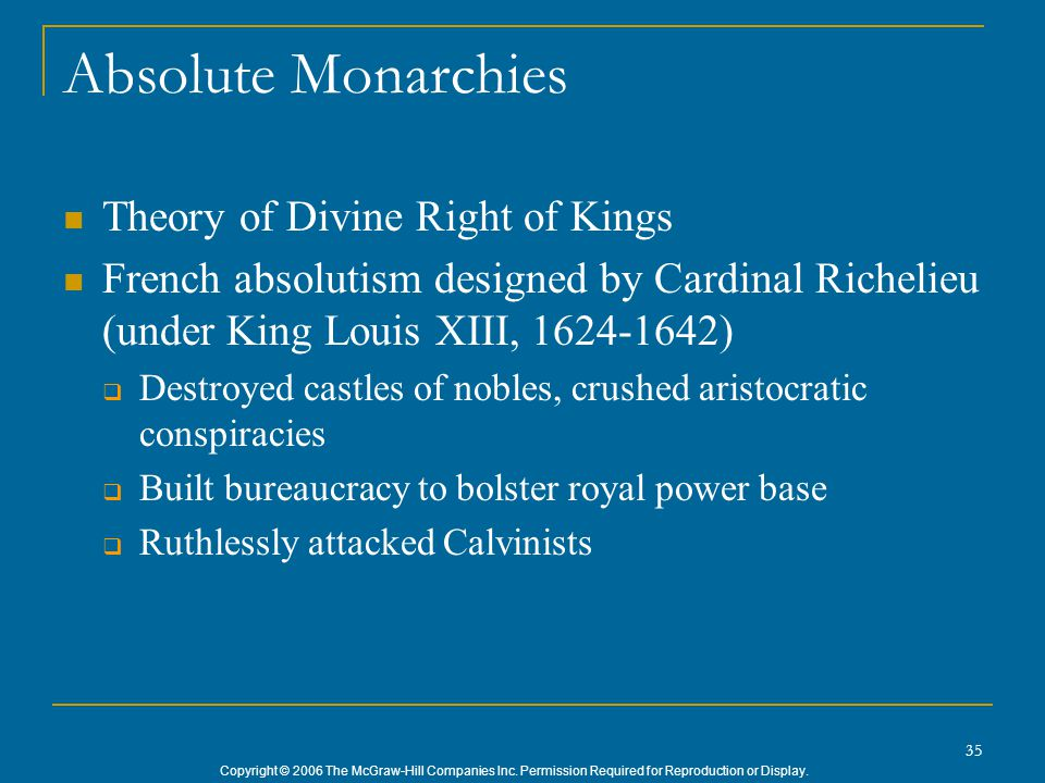 Copyright © 2006 The McGraw-Hill Companies Inc. Permission Required for Reproduction or Display. 35 Absolute Monarchies Theory of Divine Right of King