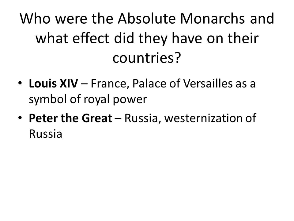 Who were the Absolute Monarchs and what effect did they have on their countries.