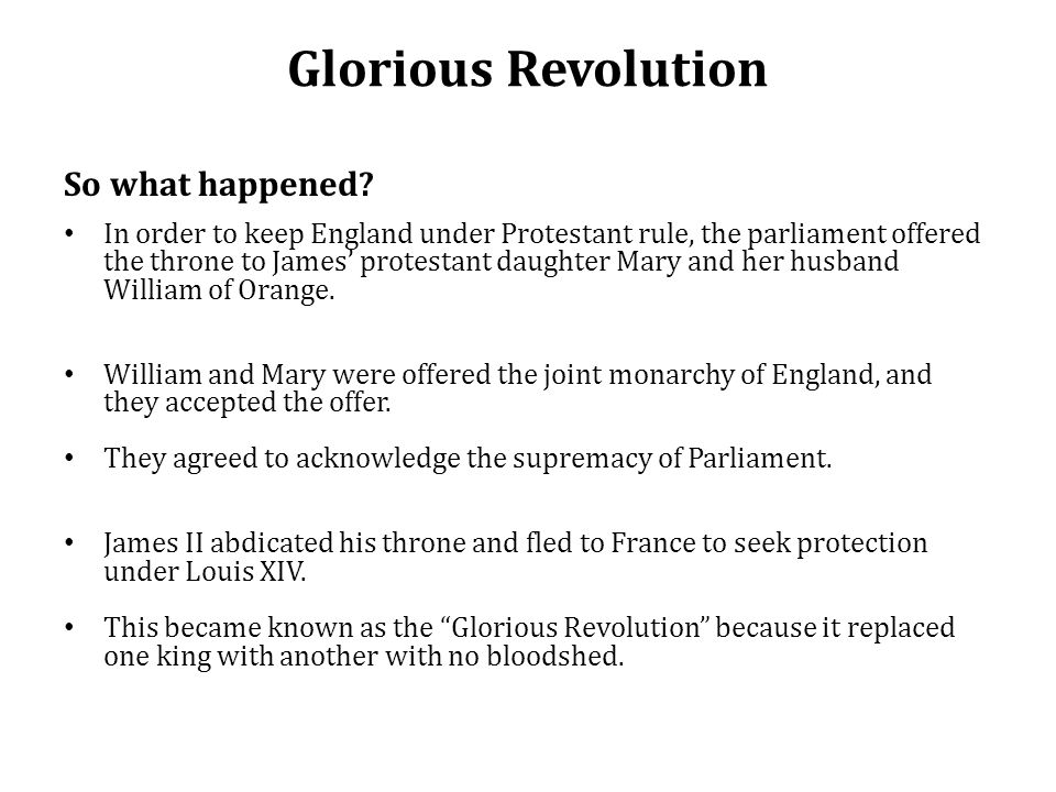 Glorious Revolution So what happened.