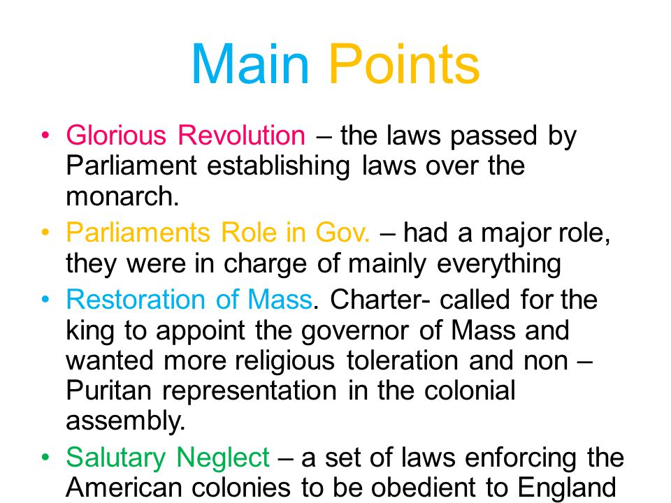 Main Points Glorious Revolution – the laws passed by Parliament establishing laws over the monarch.