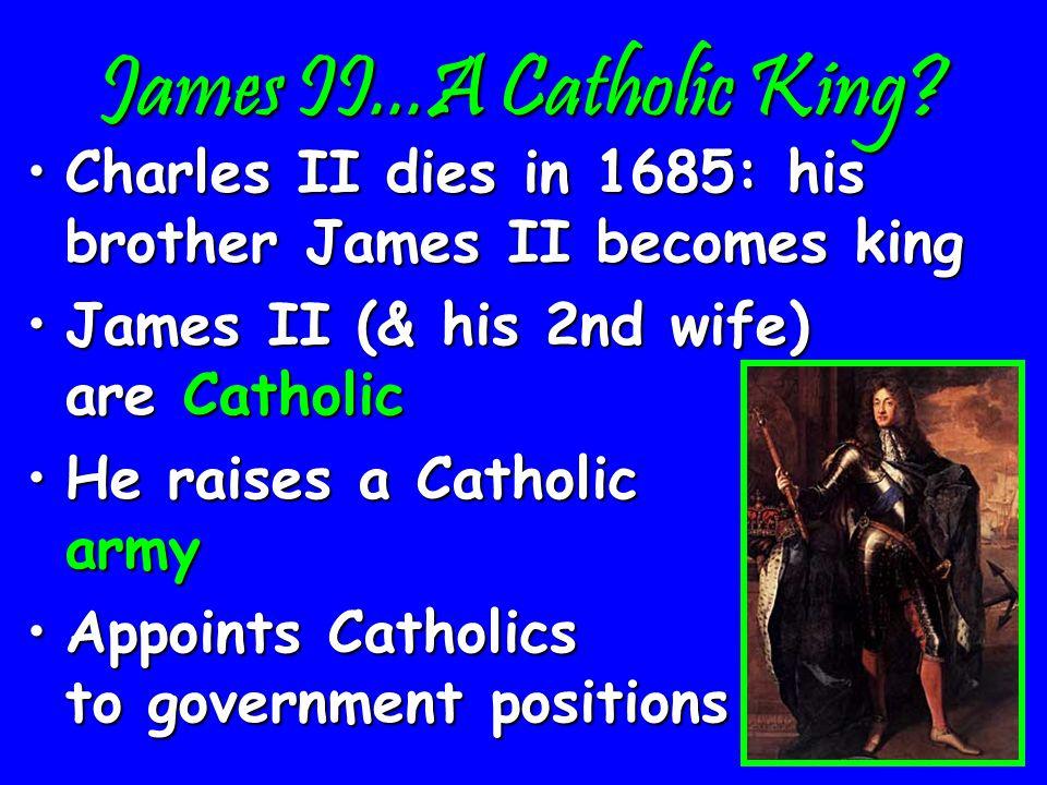 Catholic Brother of Charles II James II (1685 – 1688)