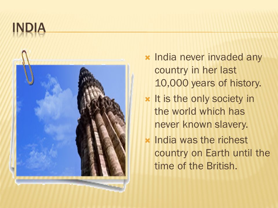  India never invaded any country in her last 10,000 years of history.
