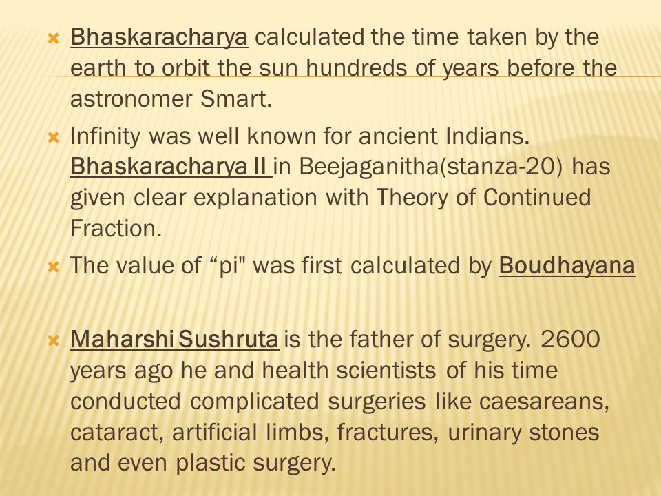  Bhaskaracharya calculated the time taken by the earth to orbit the sun hundreds of years before the astronomer Smart.