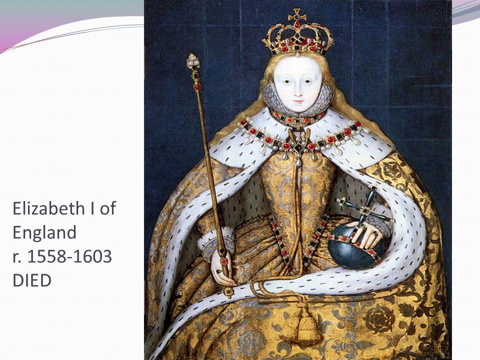 Elizabeth I of England r. 1558-1603 DIED