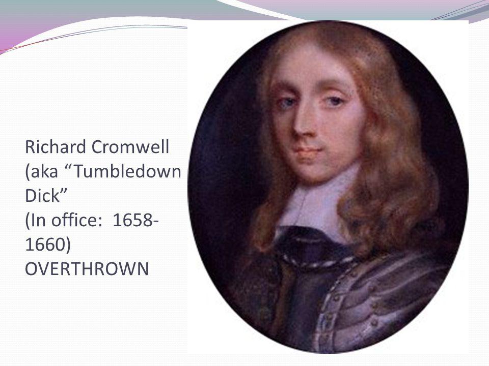 Richard Cromwell (aka Tumbledown Dick (In office: 1658- 1660) OVERTHROWN