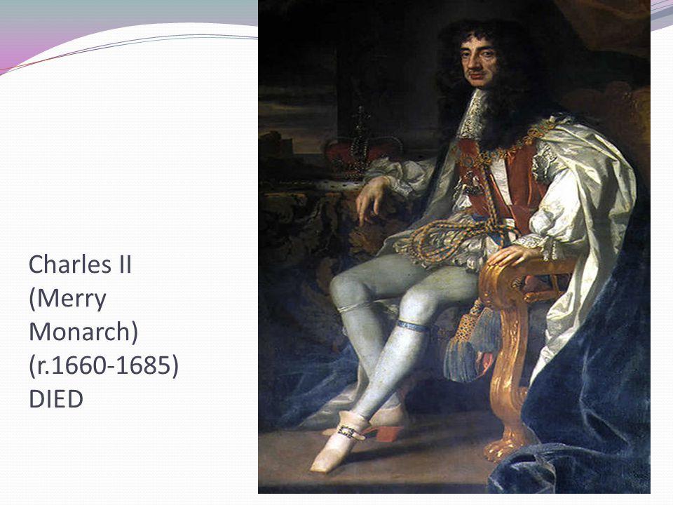 Charles II (Merry Monarch) (r.1660-1685) DIED