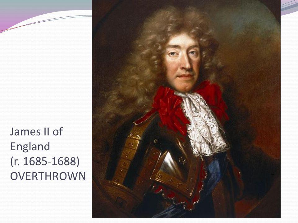 James II of England (r. 1685-1688) OVERTHROWN