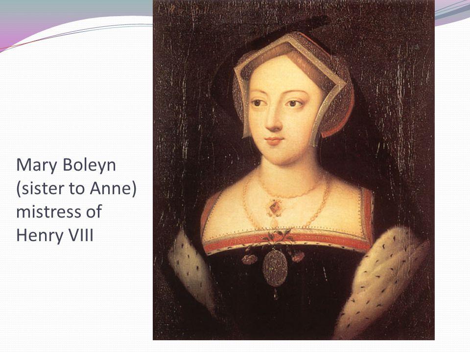 Mary Boleyn (sister to Anne) mistress of Henry VIII