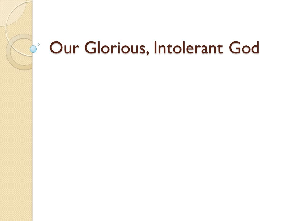 Our Glorious, Intolerant God