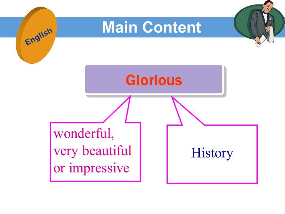 Main Content Glorious English wonderful, very beautiful or impressive History