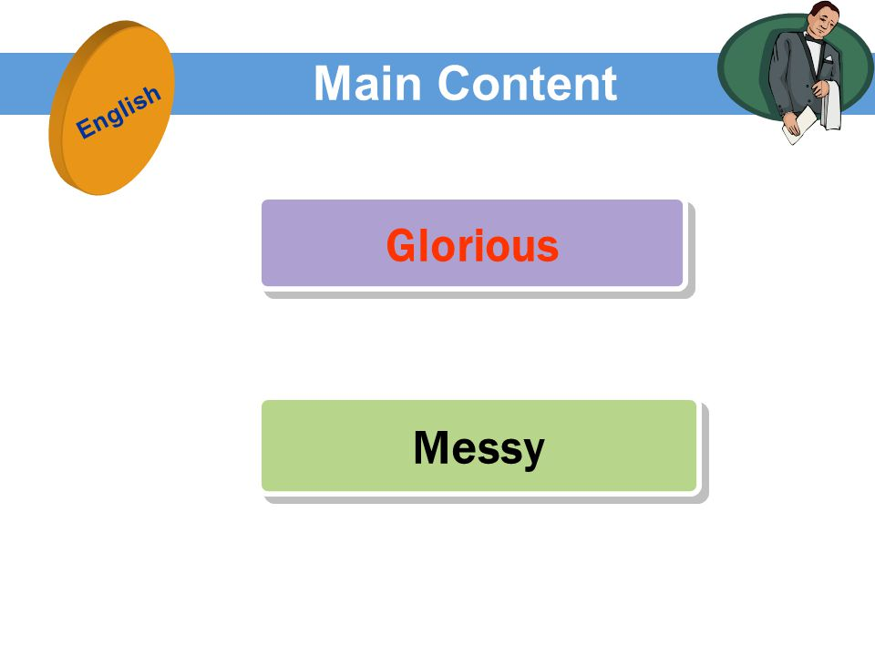 Main Content Messy Messy Glorious English