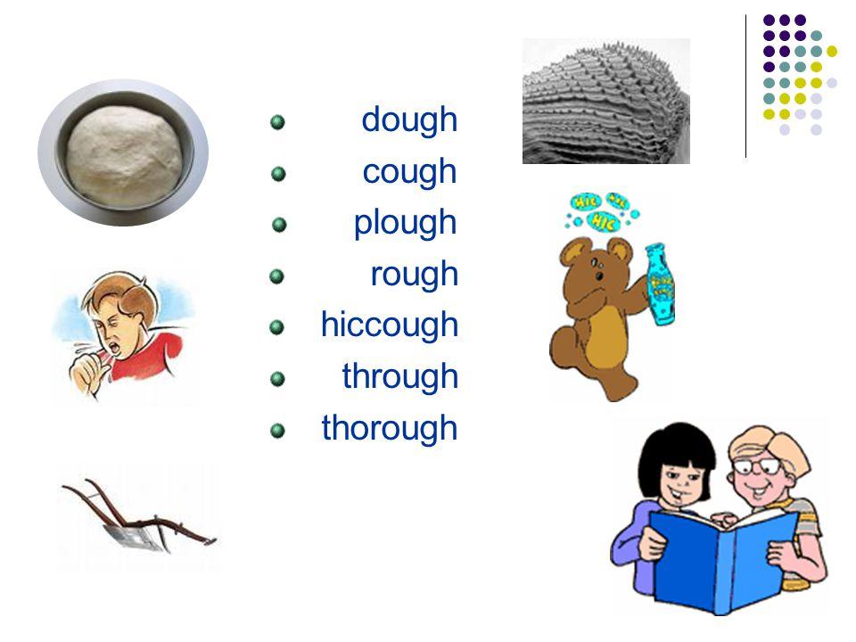 dough cough plough rough hiccough through thorough