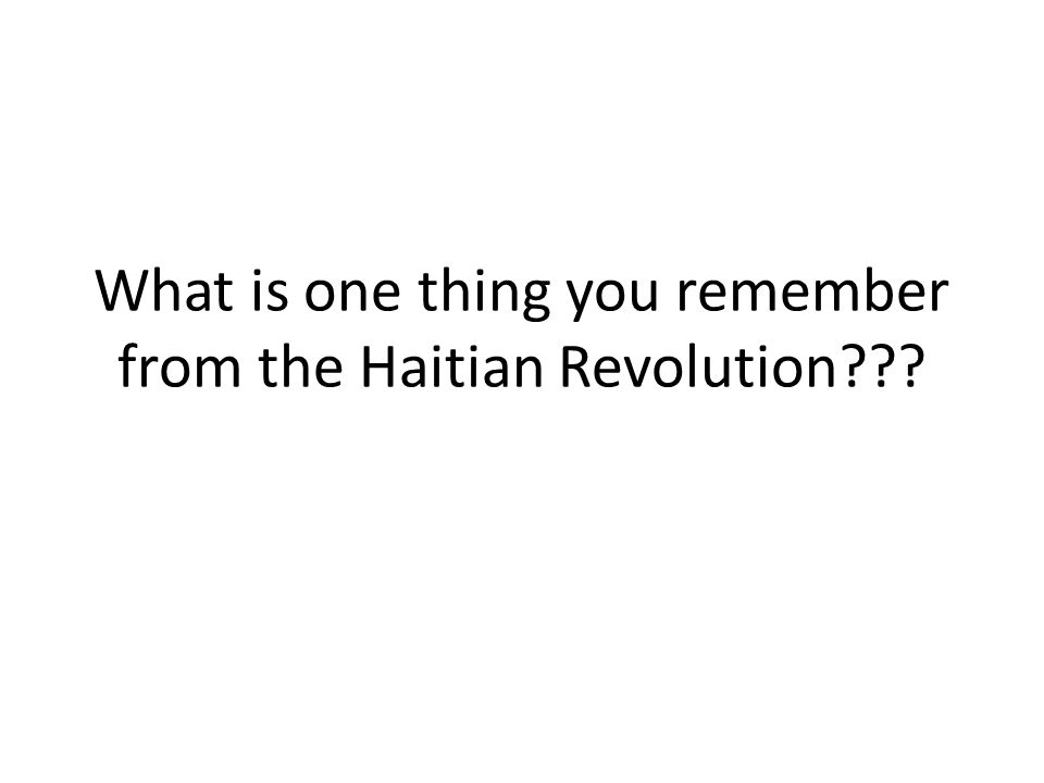What is one thing you remember from the Haitian Revolution