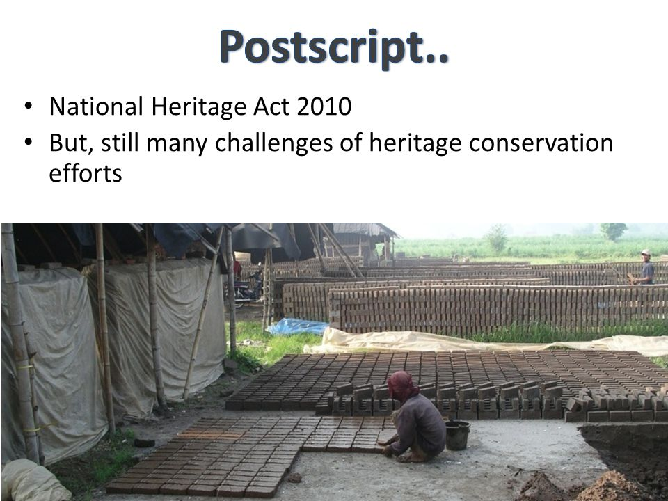 National Heritage Act 2010 But, still many challenges of heritage conservation efforts