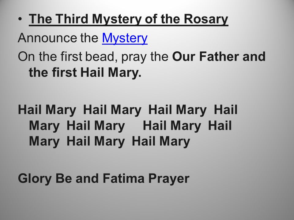 The Third Mystery of the Rosary Announce the MysteryMystery On the first bead, pray the Our Father and the first Hail Mary.