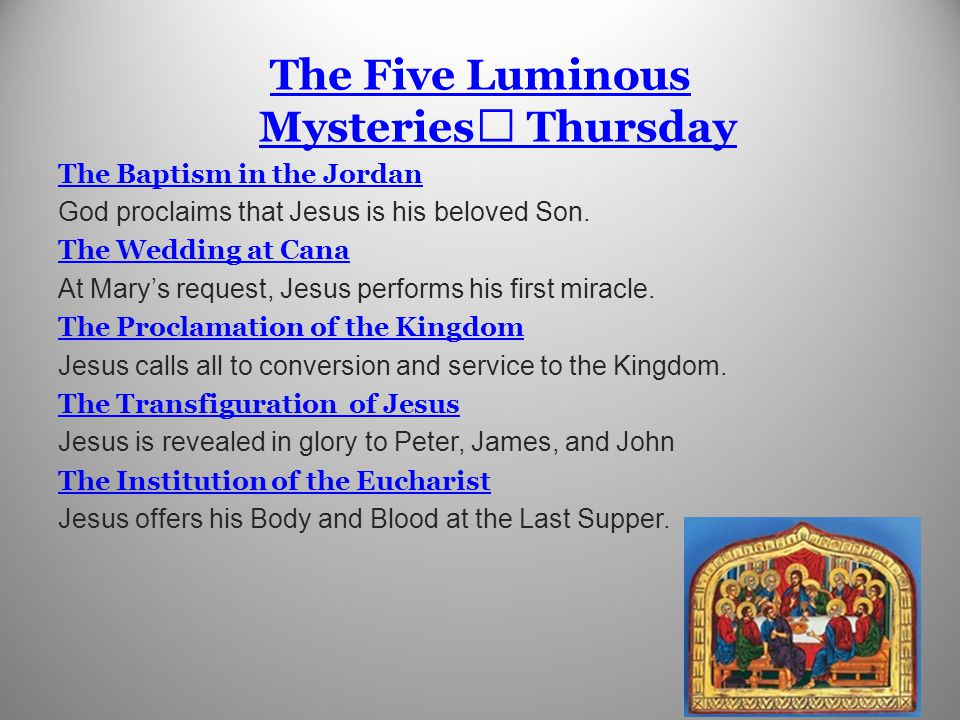 The Five Luminous Mysteries Thursday The Baptism in the Jordan God proclaims that Jesus is his beloved Son.
