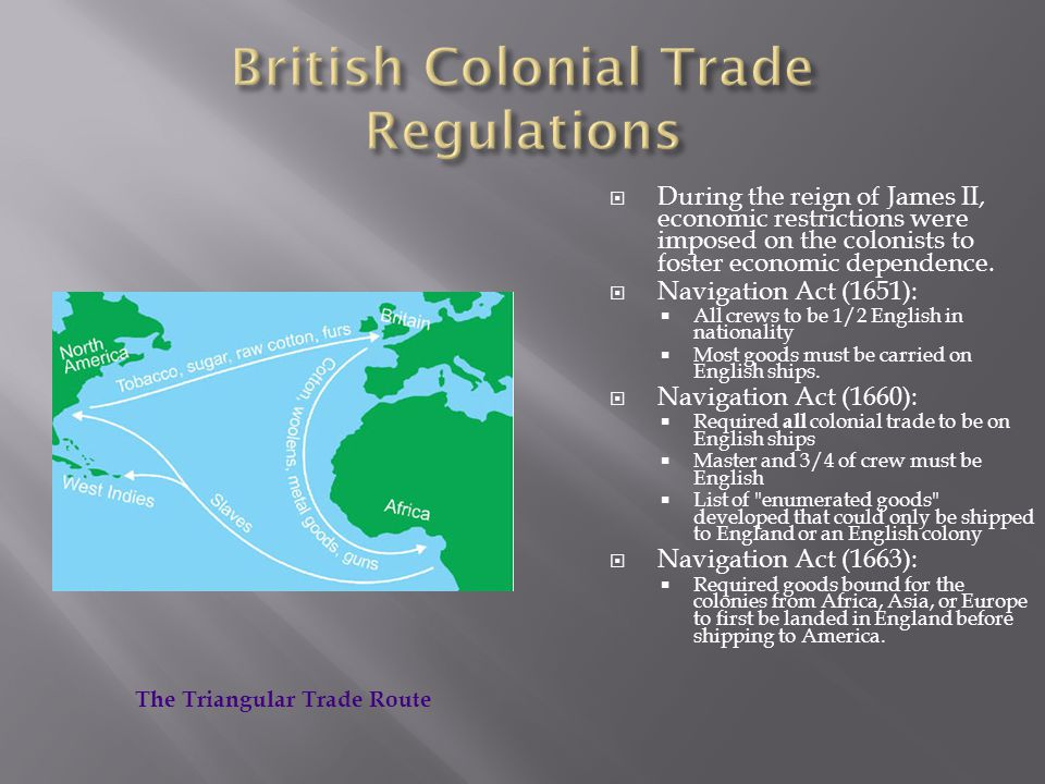  During the reign of James II, economic restrictions were imposed on the colonists to foster economic dependence.