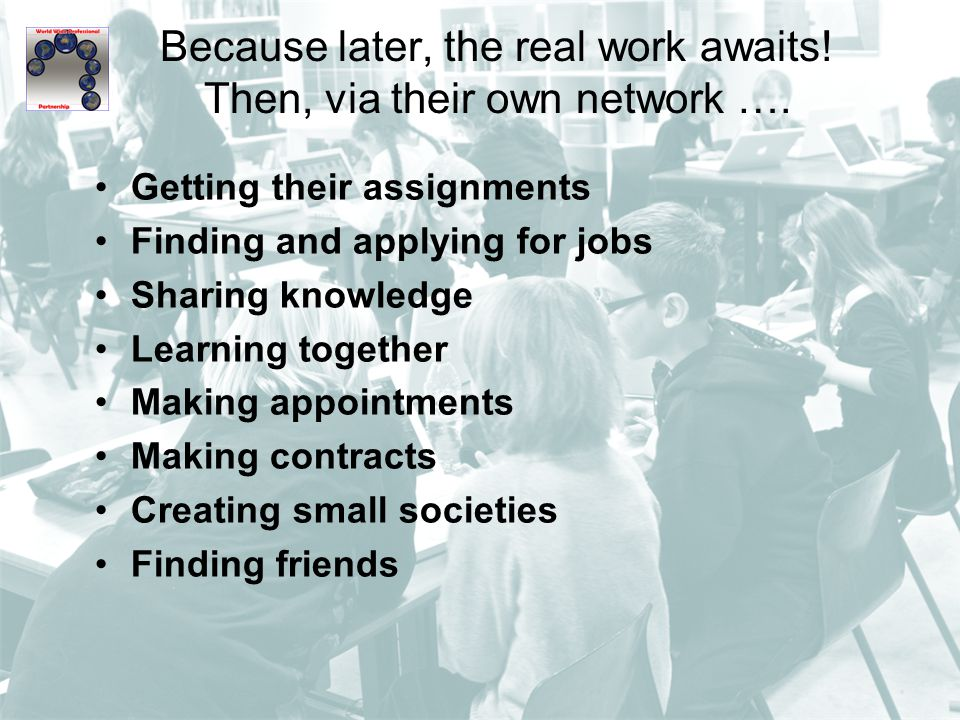 Because later, the real work awaits. Then, via their own network ….