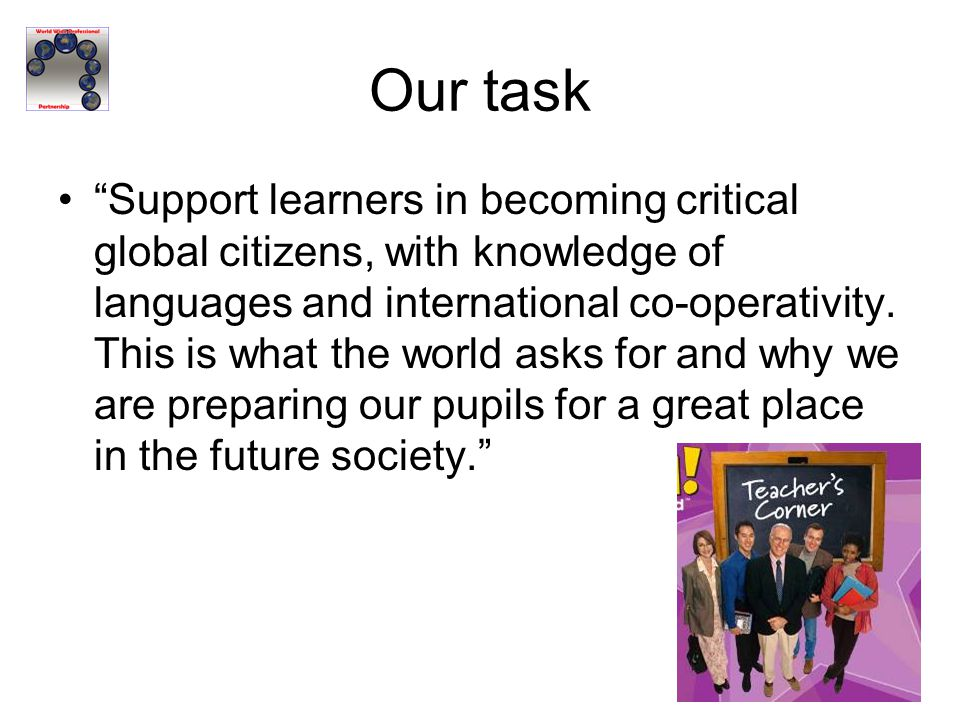"Our task ""Support learners in becoming critical global citizens, with knowledge of languages and international co-operativity. This is what the world"
