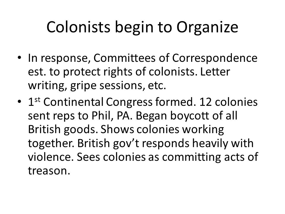 Colonists begin to Organize In response, Committees of Correspondence est.