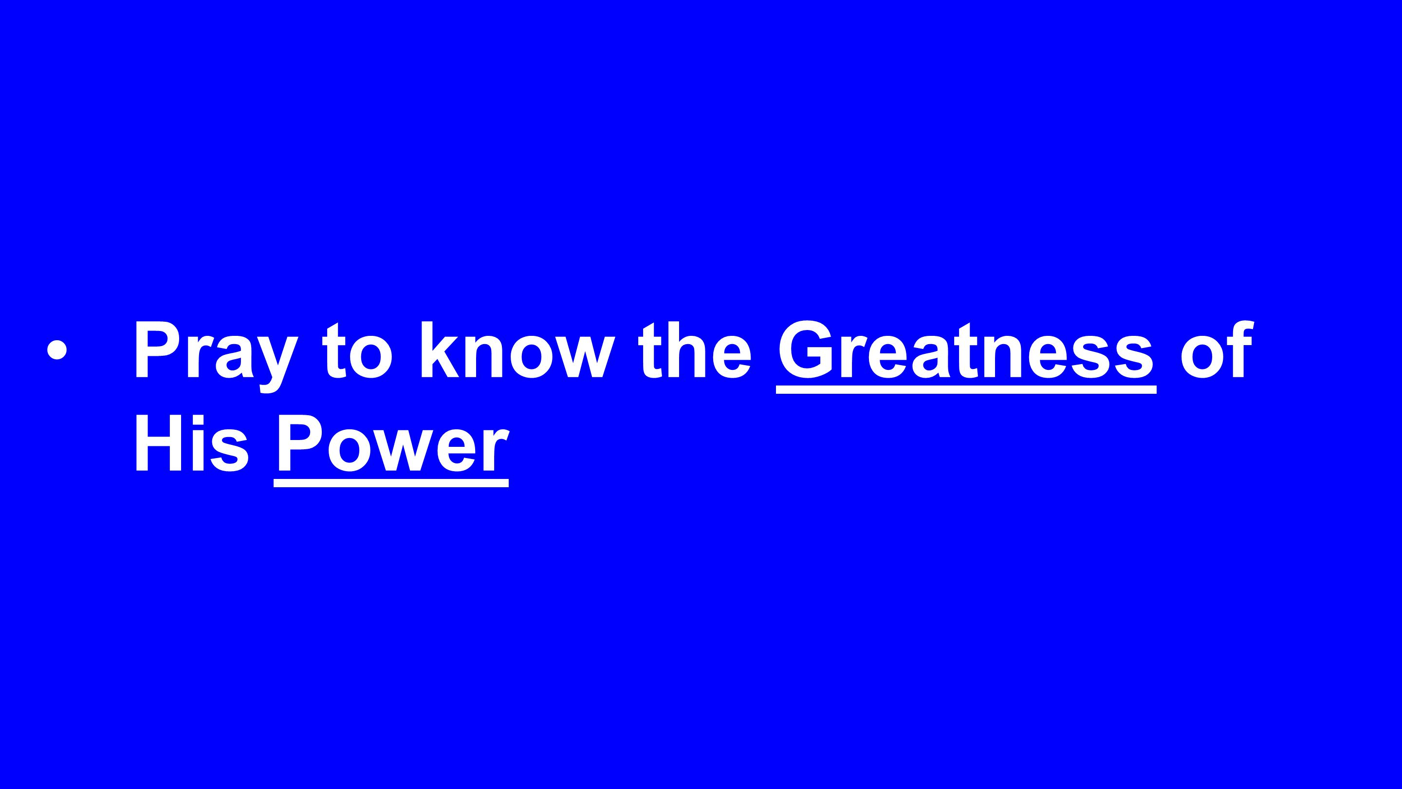 Pray to know the Greatness of His Power