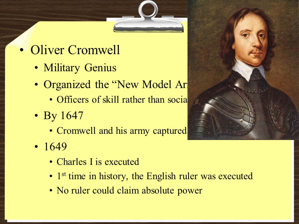 """Oliver Cromwell Military Genius Organized the """"New Model Army"""" Officers of skill rather than social class By 1647 Cromwell and his army captured the K"""