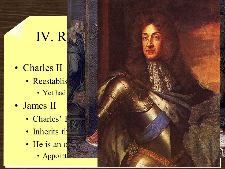 Parliament Invites Mary (James' daughter) and her husband William of Orange to invade England When William lands in England, James II flees for France This event is know as the Glorious Revolution The Bloodless overthrow