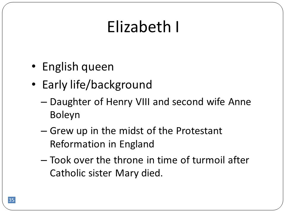 36 Elizabeth I Achievements – Brought together England after religious turmoil - temporarily reconciled different protestants and catholics – English golden age Ex.