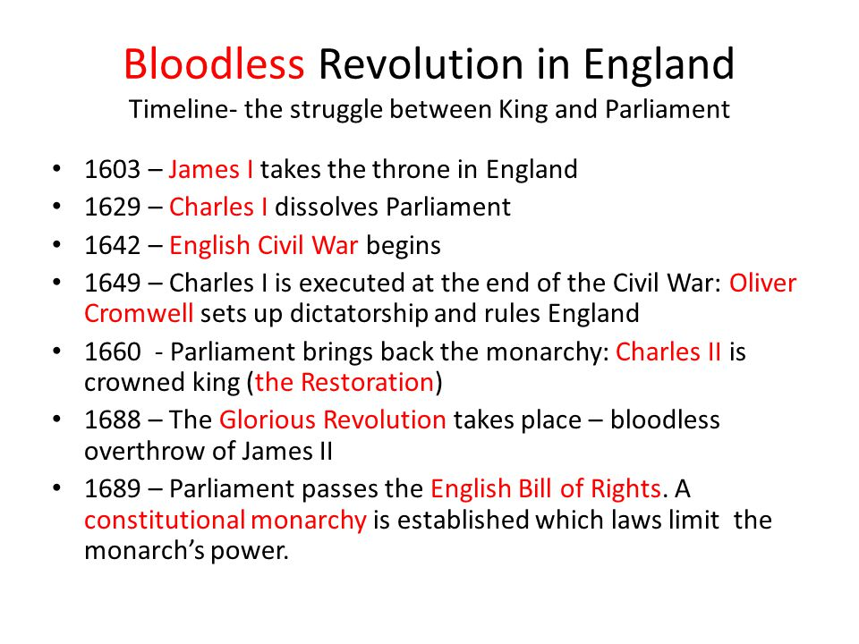 Bloodless Revolution in England Timeline- the struggle between King and Parliament 1603 – James I takes the throne in England 1629 – Charles I dissolv