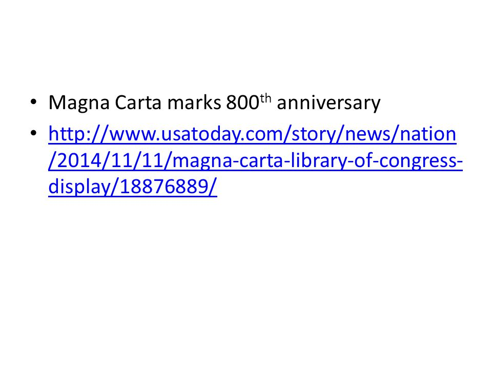 Magna Carta marks 800 th anniversary http://www.usatoday.com/story/news/nation /2014/11/11/magna-carta-library-of-congress- display/18876889/ http://w