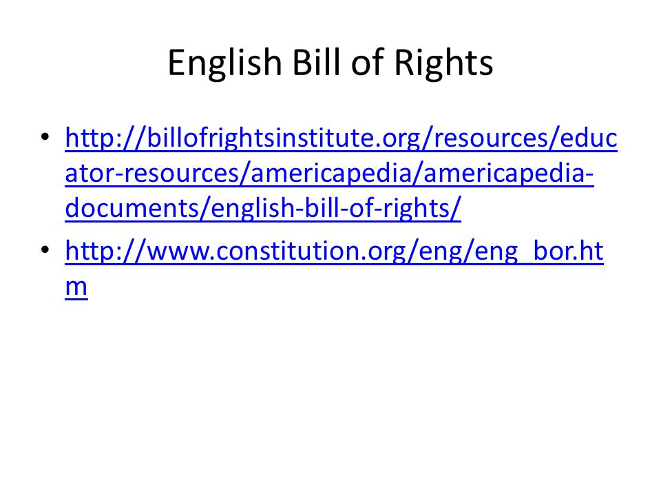 English Bill of Rights http://billofrightsinstitute.org/resources/educ ator-resources/americapedia/americapedia- documents/english-bill-of-rights/ htt