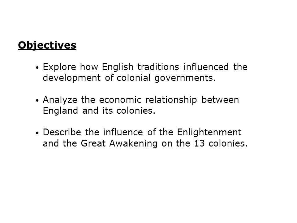 Explore how English traditions influenced the development of colonial governments. Analyze the economic relationship between England and its colonies.