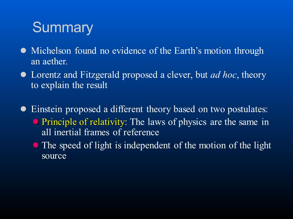 Summary l Michelson found no evidence of the Earth's motion through an aether.