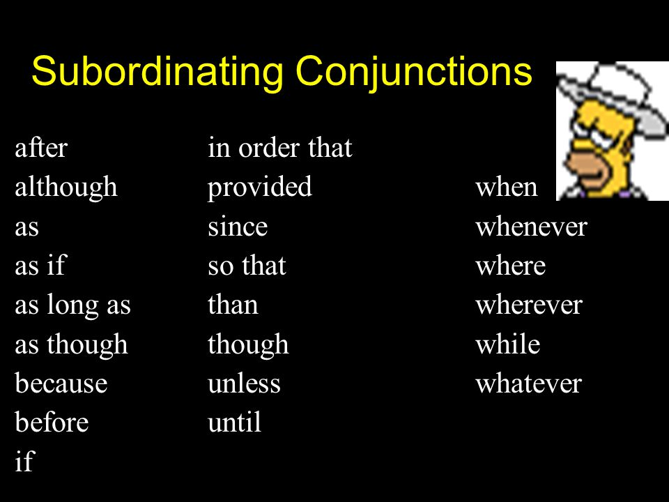 subordinating conjunctions Subordinate (dependent) clauses begin with signal words.