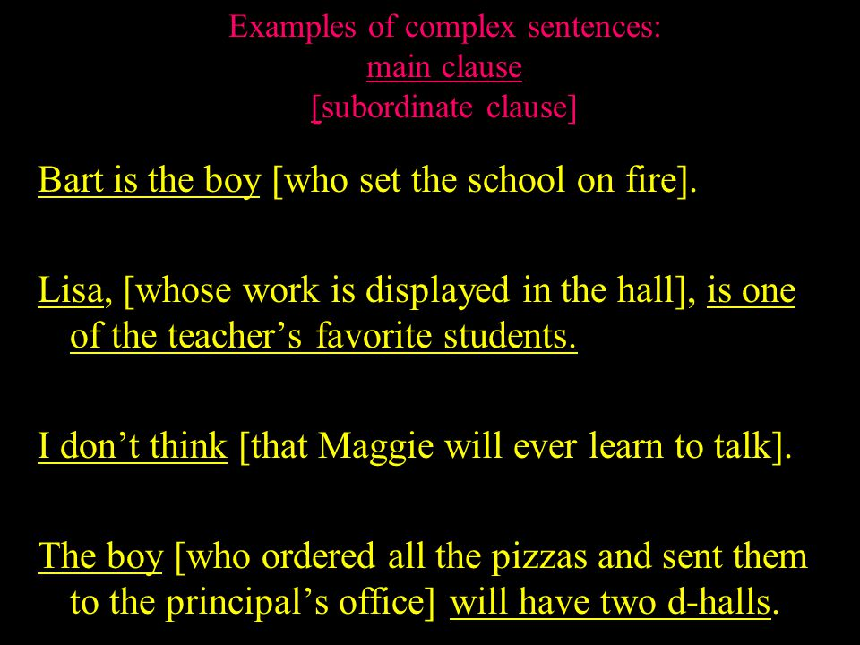 Examples of complex sentences: Bart is the boy who set the school on fire.