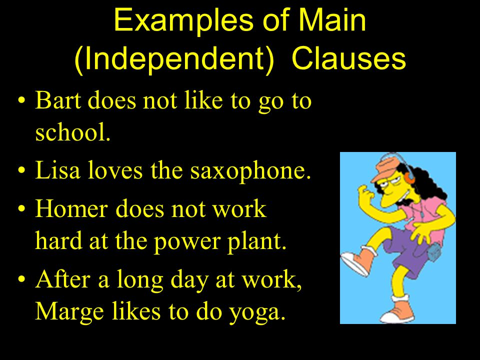 Main (Independent) Clause Just like Marge, an independent clause can survive on its own. It is a complete sentence. A main (independent) clause has a