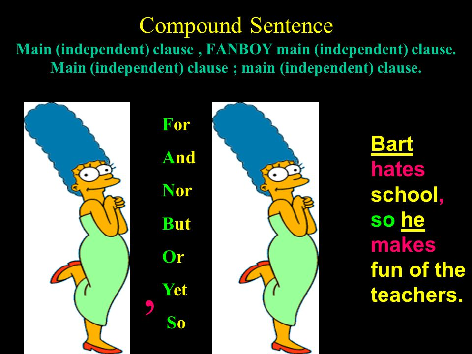 Examples of Main (Independent) Clauses Bart does not like to go to school. Lisa loves the saxophone. Homer does not work hard at the power plant. Afte