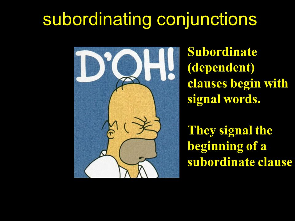 Examples of Subordinate (Dependent) Clauses until the next time I see him when I ran to the yellow house although I want to get an A in math that fell