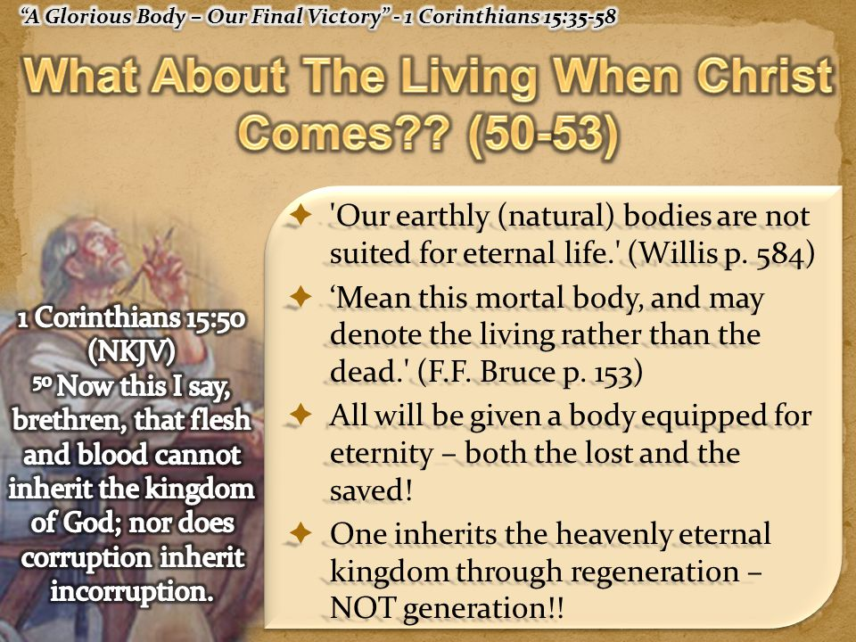  Our earthly (natural) bodies are not suited for eternal life. (Willis p.
