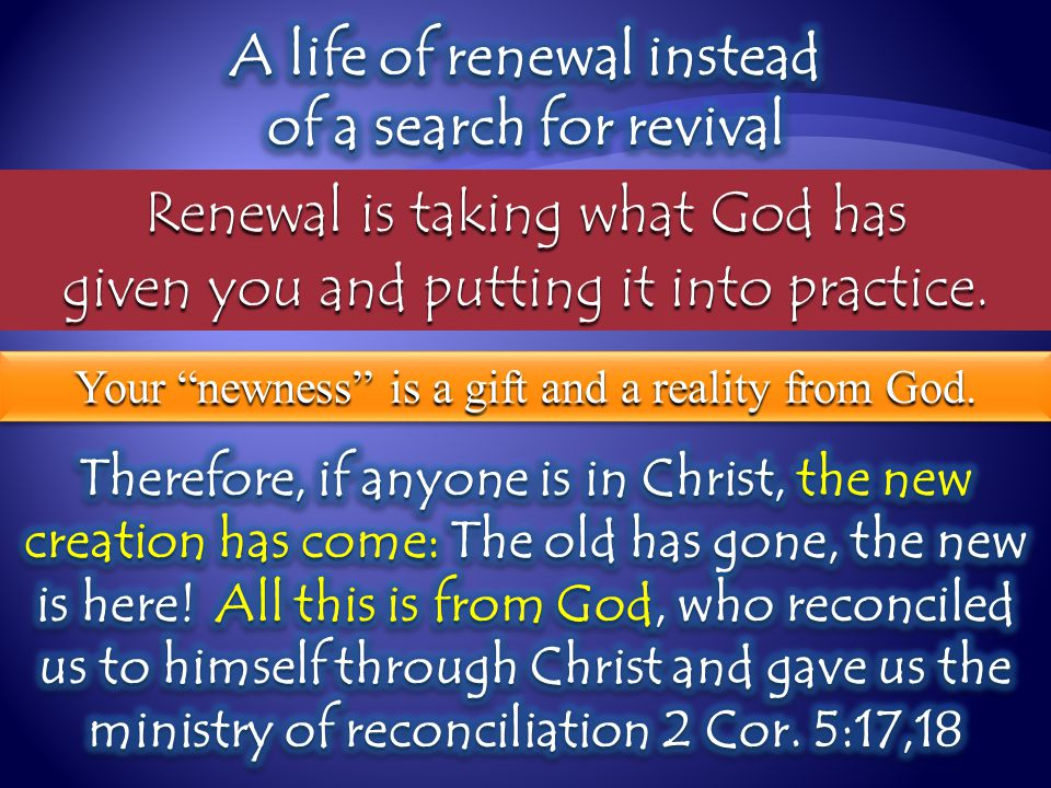 Renewal is taking what God has given you and putting it into practice.