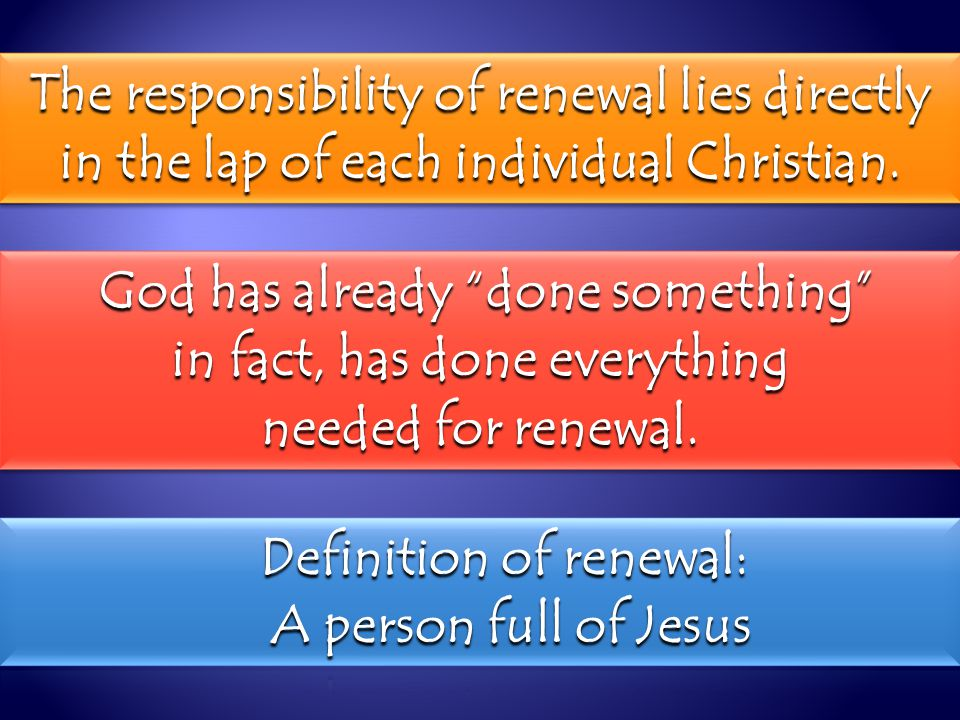 The responsibility of renewal lies directly in the lap of each individual Christian.
