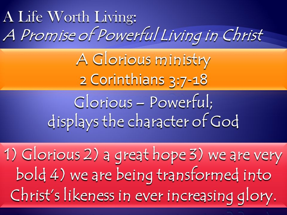 A Life Worth Living: A Promise of Powerful Living in Christ Glorious – Powerful; displays the character of God