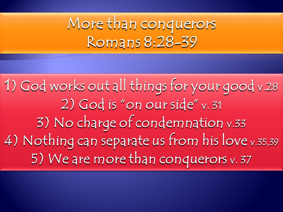 1 ) God works out all things for your good v.28 2) God is on our side v.